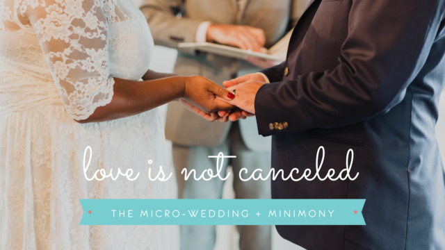 Love is Not Canceled - The Micro-Wedding and Minimony